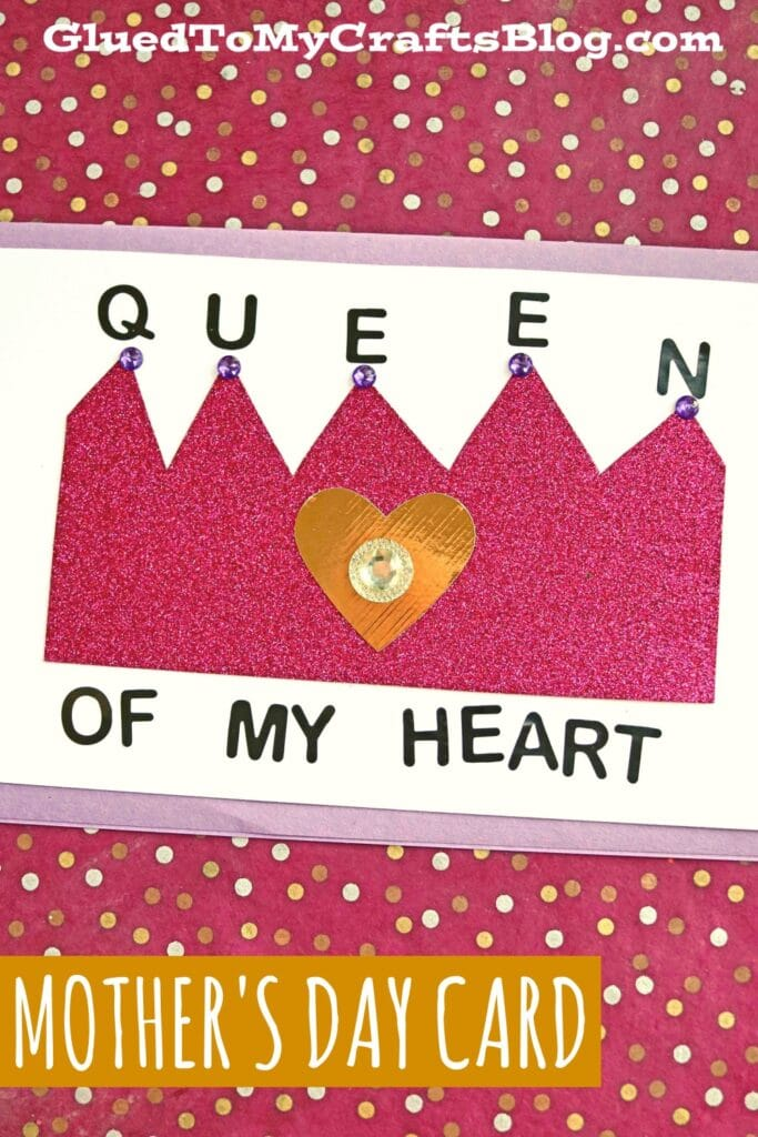 """Kid Made """"Queen Of My Heart"""" Mother's Day Card Craft"""