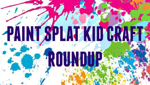 Paint Splat Kid Craft Roundup