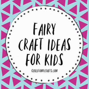 Magical Fairy Crafts For Kids To Recreate