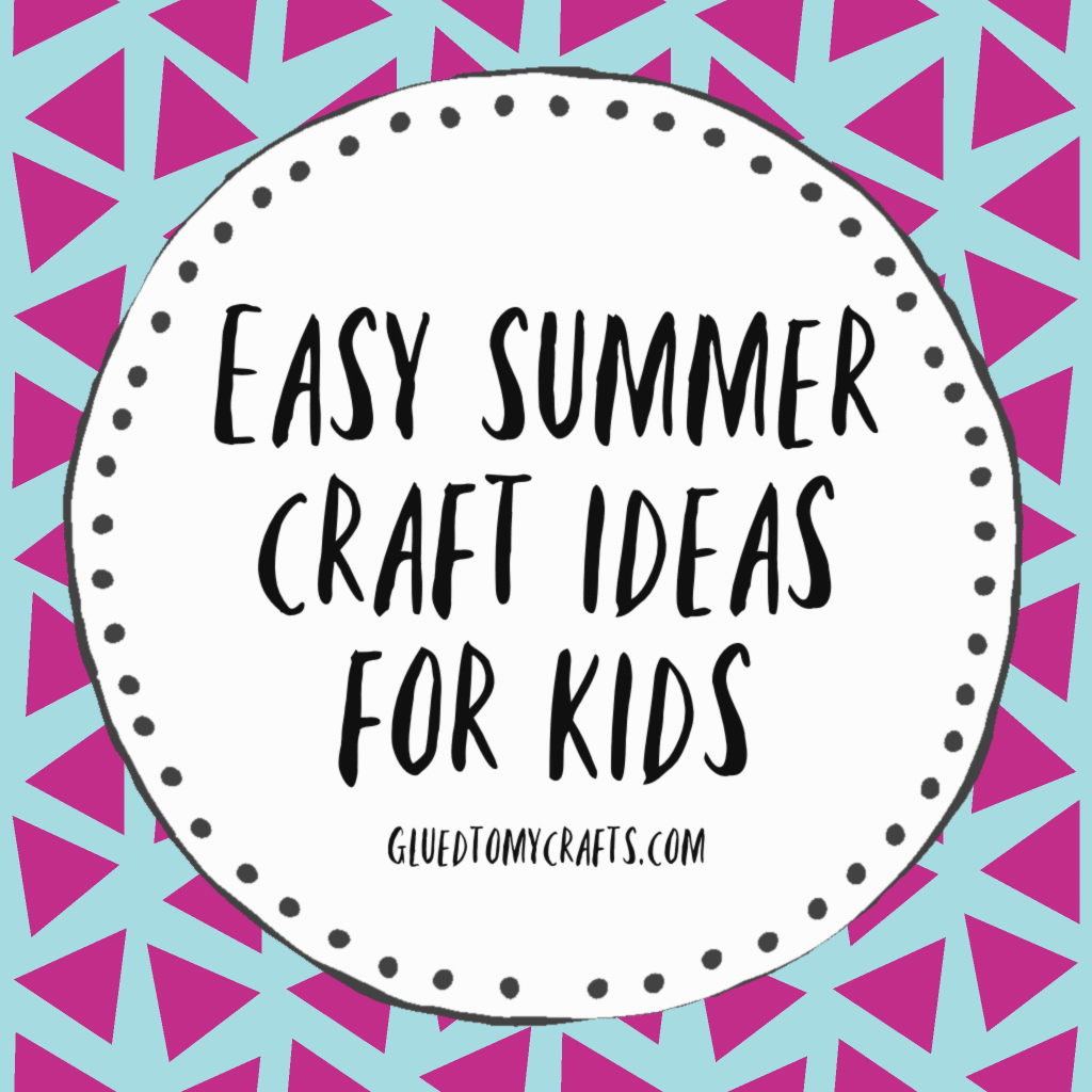 25 Easy Summer Crafts For Kids To Make Today!
