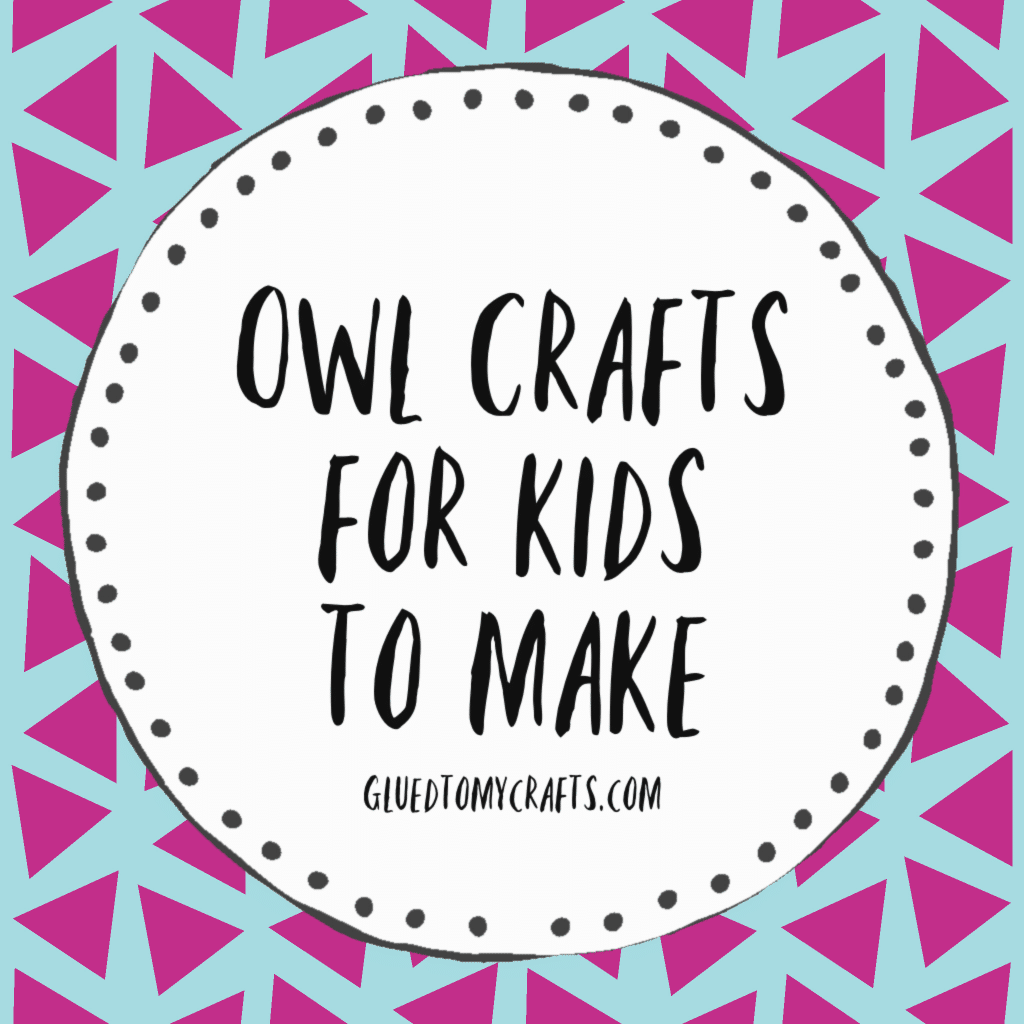 20 Owl Crafts For Kids From Glued To My Crafts
