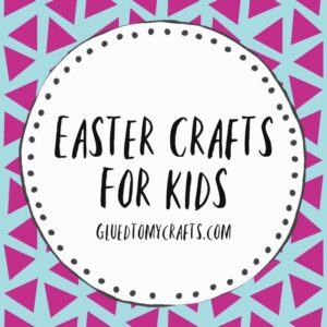Glued To My Crafts' Easter Kid Craft Roundup