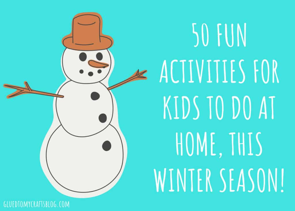 50 Fun Activities For Kids To Do At Home This Winter Season